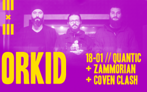 Orkid IIIxIII Sessions/ Zammorian/ Coven Clash @ Quantic